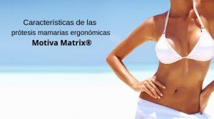 Características de las prótesis mamarias ergonómicas Motiva Matrix®